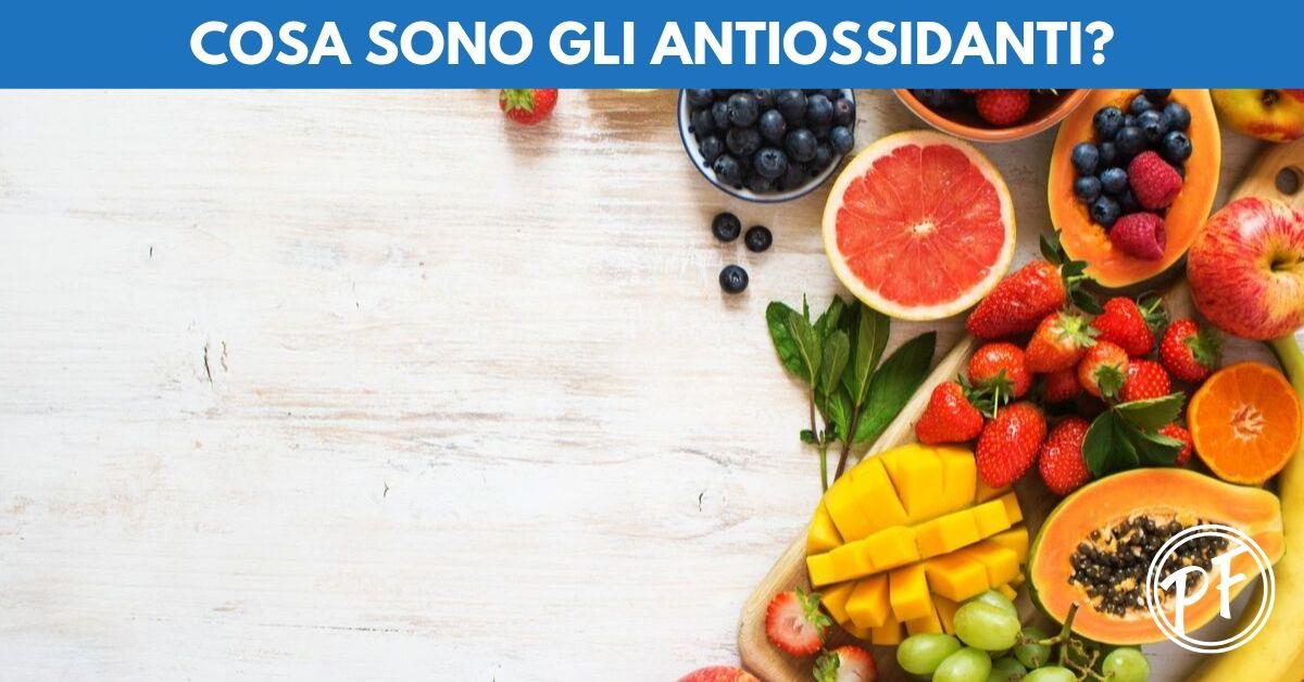 Antiossidanti? Ecco 7 cose che devi sapere
